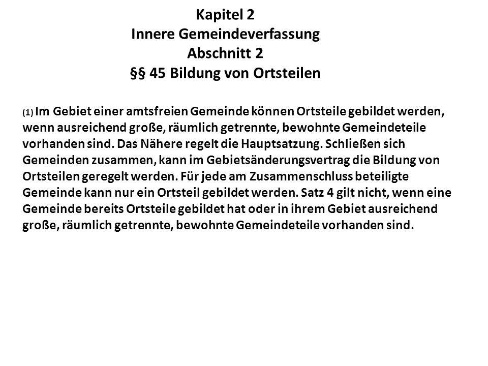 Kapitel 2 Innere Gemeindeverfassung Abschnitt 2 §§ 45 Bildung von Ortsteilen