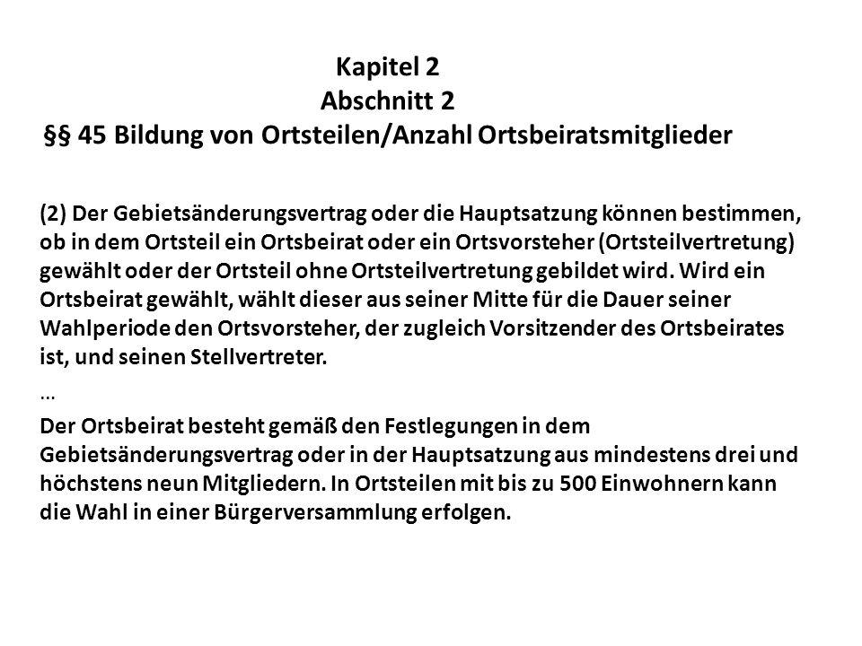 Kapitel 2 Abschnitt 2 §§ 45 Bildung von Ortsteilen/Anzahl Ortsbeiratsmitglieder
