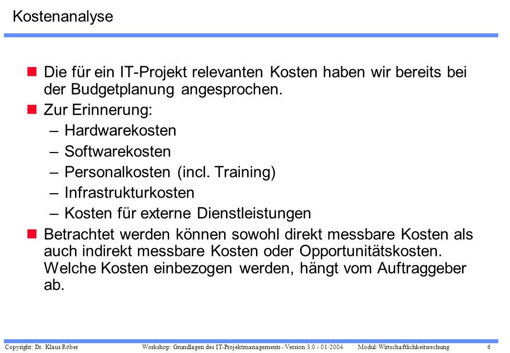 Kostenanalyse Die für ein IT-Projekt relevanten Kosten haben wir bereits bei der Budgetplanung angesprochen.