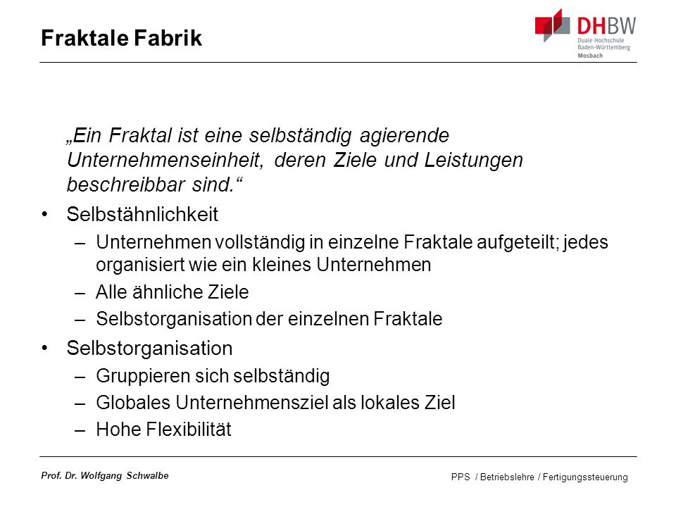 """Fraktale Fabrik """"Ein Fraktal ist eine selbständig agierende Unternehmenseinheit, deren Ziele und Leistungen beschreibbar sind."""