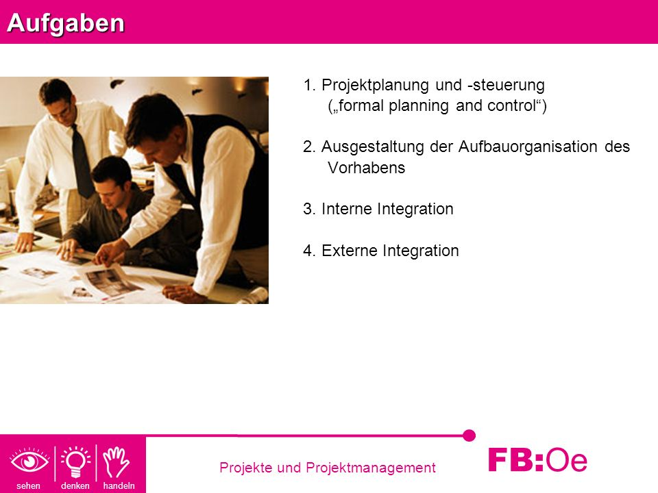"""Aufgaben1. Projektplanung und -steuerung (""""formal planning and control ) 2. Ausgestaltung der Aufbauorganisation des Vorhabens."""