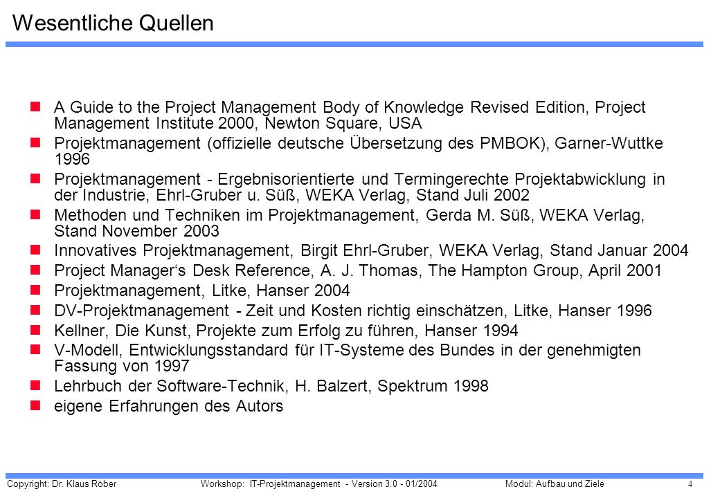 Wesentliche QuellenA Guide to the Project Management Body of Knowledge Revised Edition, Project Management Institute 2000, Newton Square, USA.