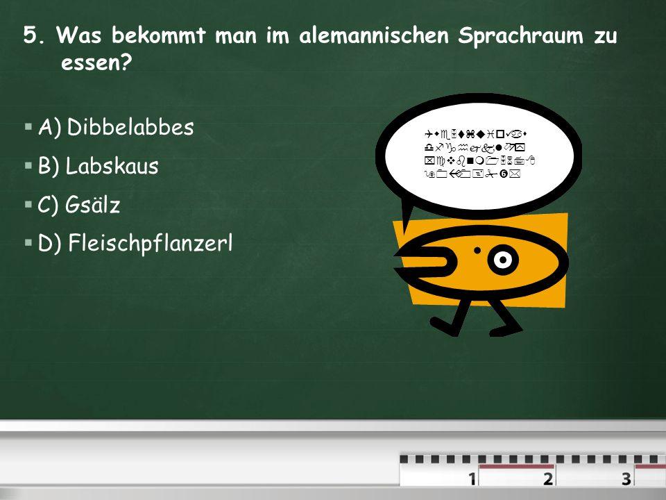 5. Was bekommt man im alemannischen Sprachraum zu essen