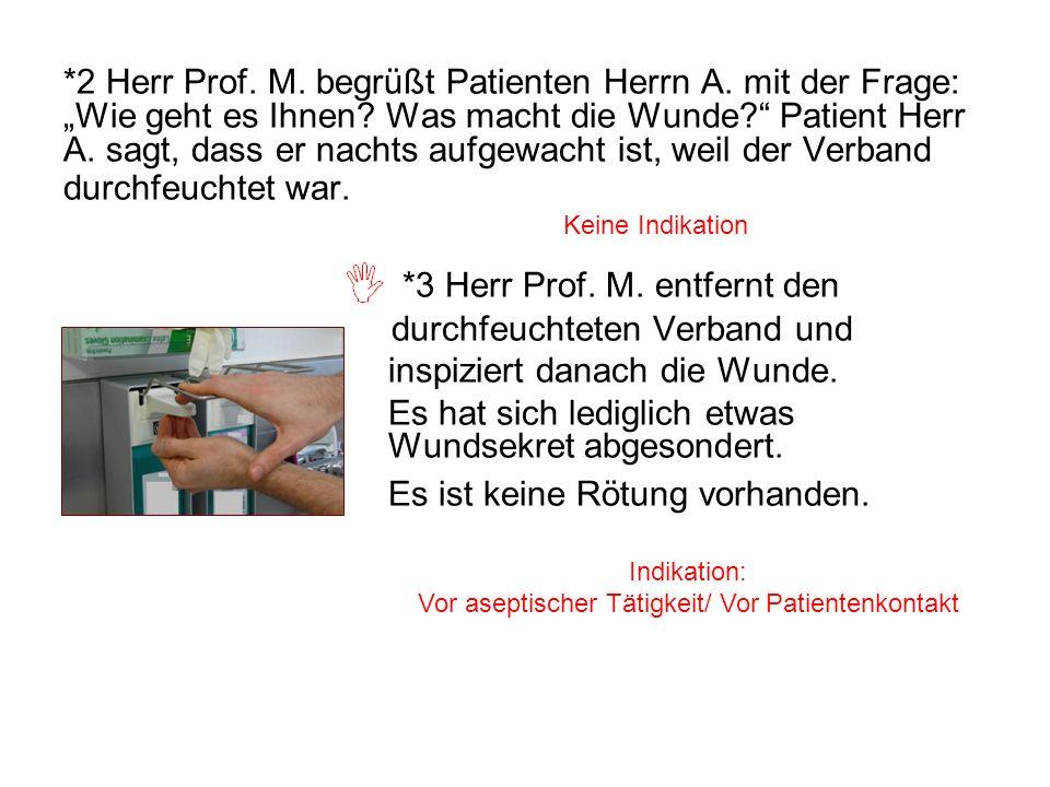 *3 Herr Prof. M. entfernt den