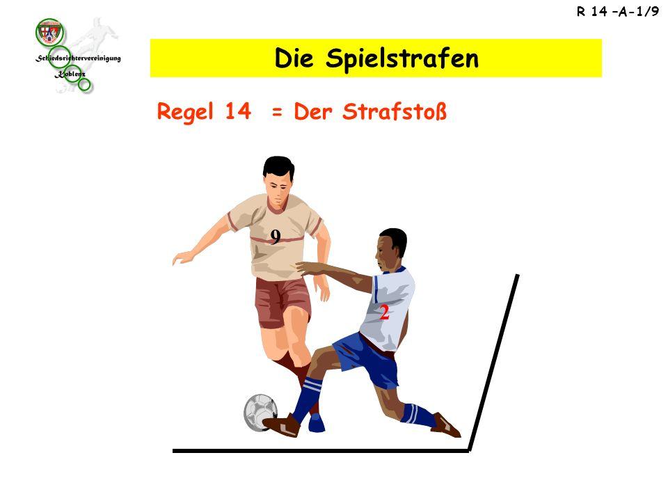 R 14 –A-1/9 Die Spielstrafen Regel 14 = Der Strafstoß 2 9