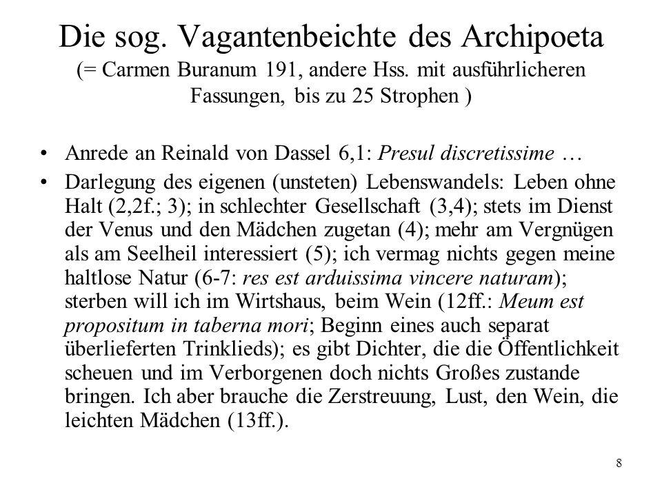 Die sog. Vagantenbeichte des Archipoeta (= Carmen Buranum 191, andere Hss. mit ausführlicheren Fassungen, bis zu 25 Strophen )