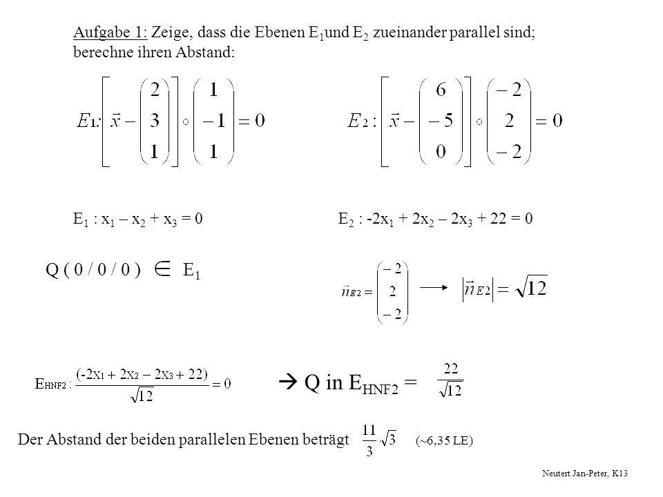 Aufgabe 1: Zeige, dass die Ebenen E1und E2 zueinander parallel sind;