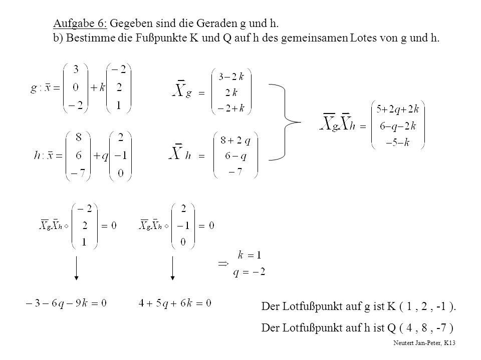 Der Lotfußpunkt auf g ist K ( 1 , 2 , -1 ).