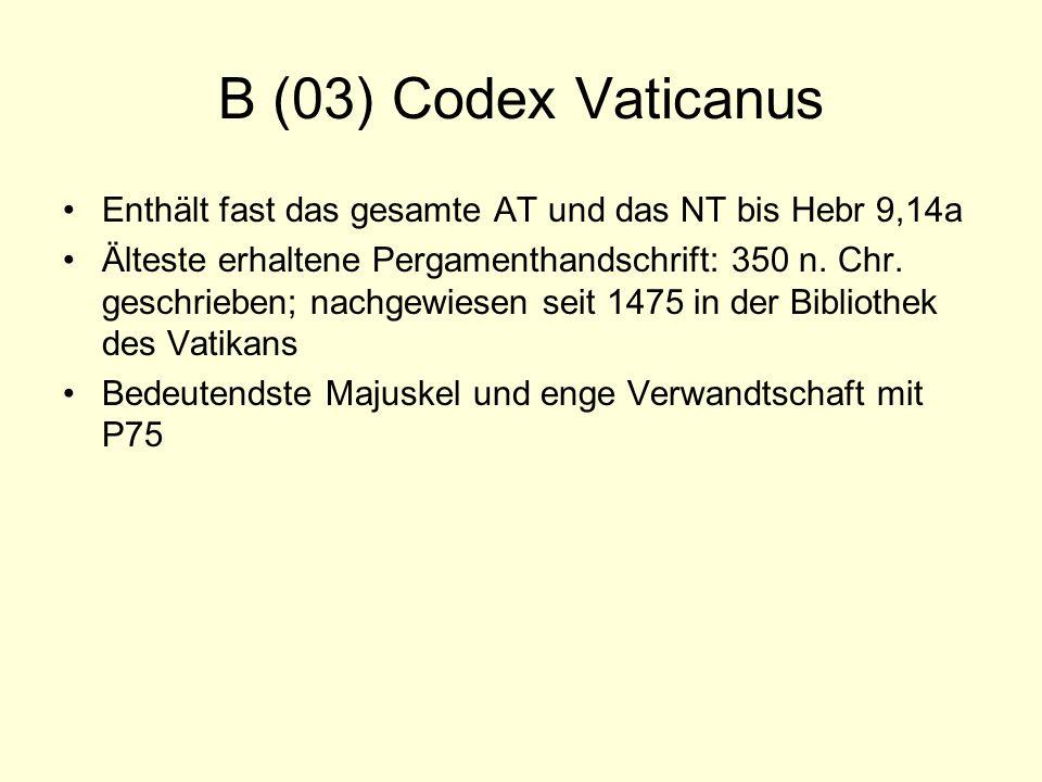 B (03) Codex Vaticanus Enthält fast das gesamte AT und das NT bis Hebr 9,14a.