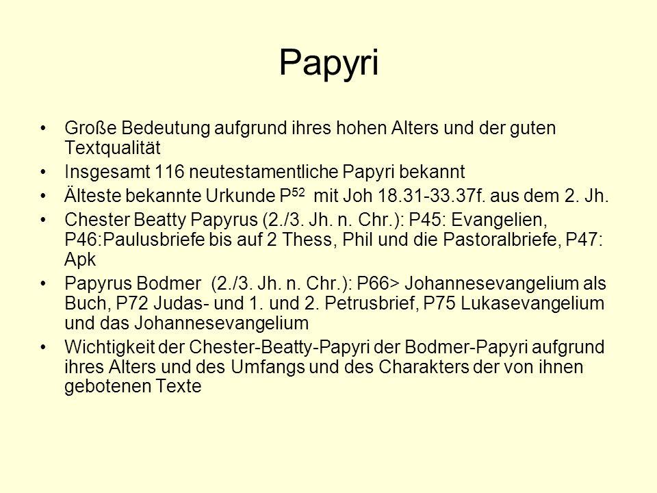 PapyriGroße Bedeutung aufgrund ihres hohen Alters und der guten Textqualität. Insgesamt 116 neutestamentliche Papyri bekannt.