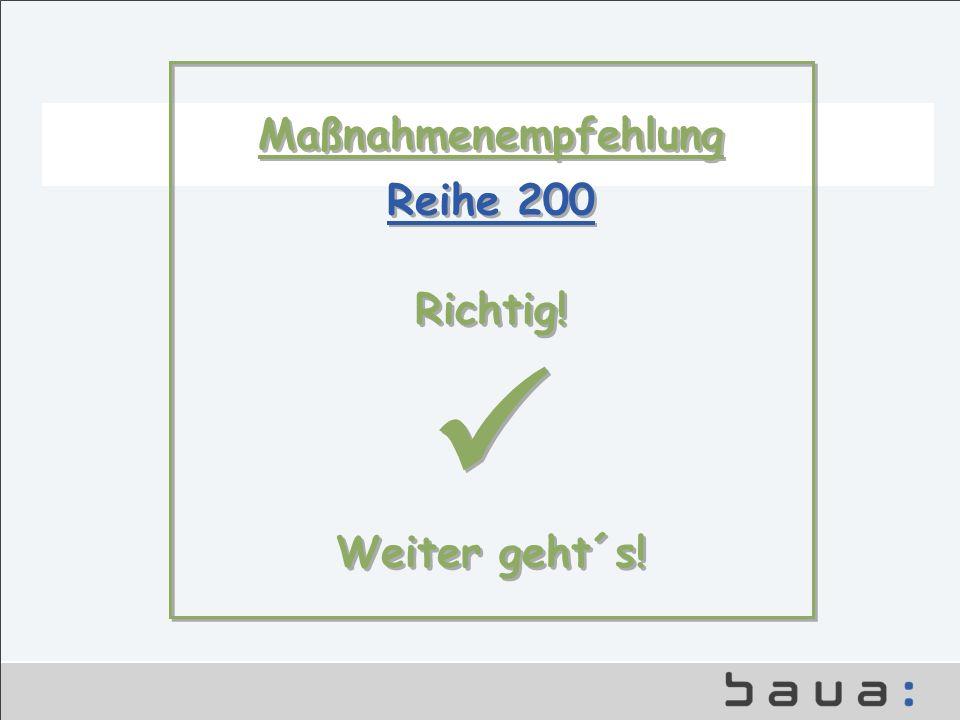 Maßnahmenempfehlung Reihe 200 Richtig!  Weiter geht´s!