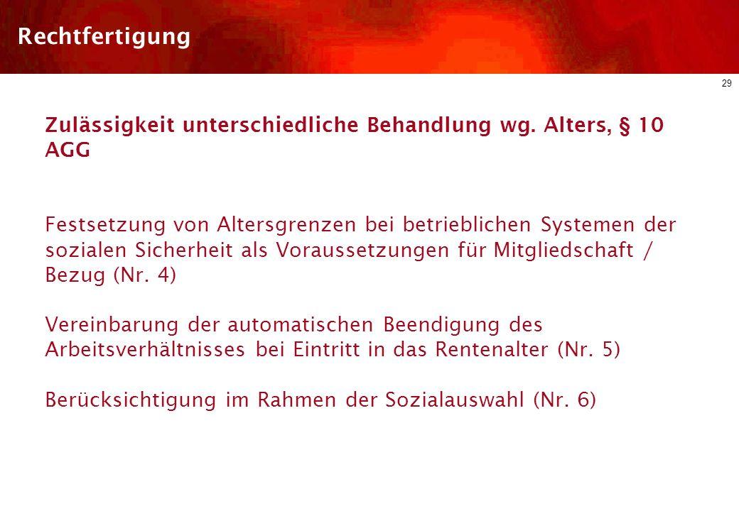 RechtfertigungZulässigkeit unterschiedliche Behandlung wg. Alters, § 10 AGG.