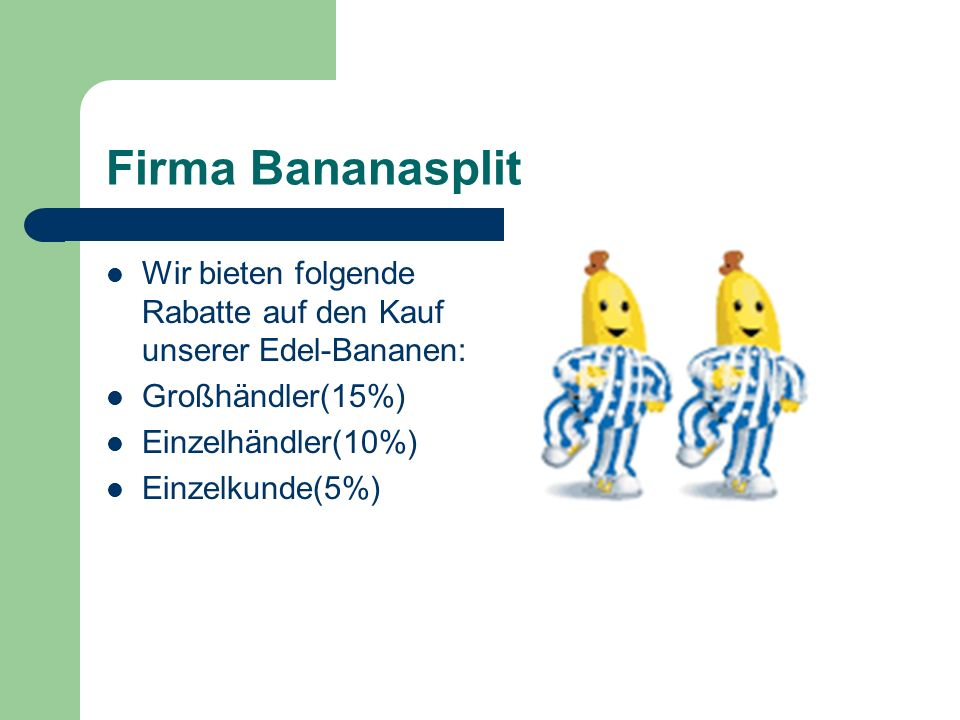 Firma Bananasplit Wir bieten folgende Rabatte auf den Kauf unserer Edel-Bananen: Großhändler(15%) Einzelhändler(10%)