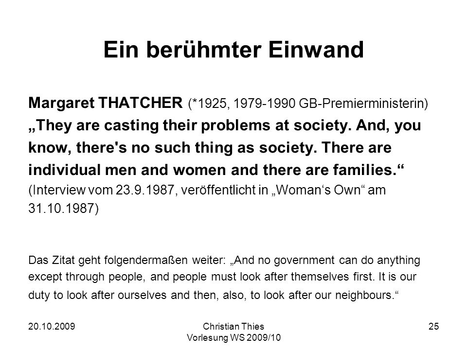 "Ein berühmter Einwand Margaret THATCHER (*1925, 1979-1990 GB-Premierministerin) ""They are casting their problems at society. And, you."