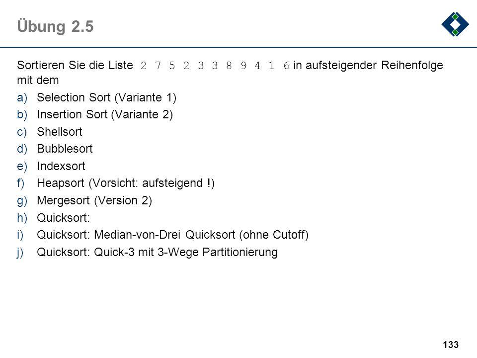 Übung 2.5 Sortieren Sie die Liste 2 7 5 2 3 3 8 9 4 1 6 in aufsteigender Reihenfolge mit dem. Selection Sort (Variante 1)
