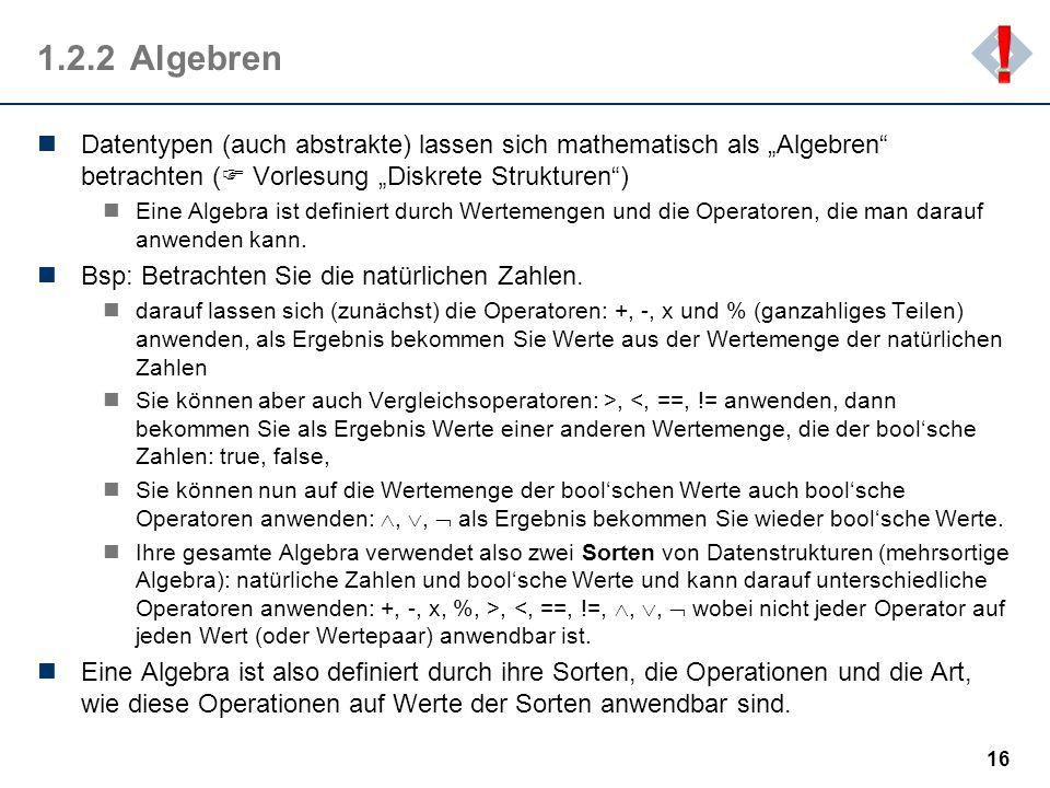 """! 1.2.2 Algebren. Datentypen (auch abstrakte) lassen sich mathematisch als """"Algebren betrachten ( Vorlesung """"Diskrete Strukturen )"""