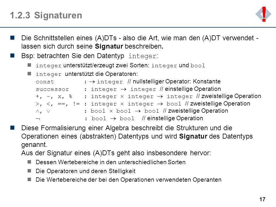 ! 1.2.3 Signaturen. Die Schnittstellen eines (A)DTs - also die Art, wie man den (A)DT verwendet -lassen sich durch seine Signatur beschreiben.