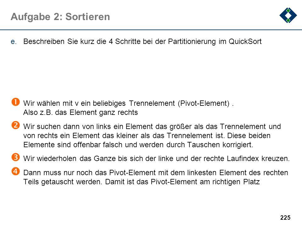 Aufgabe 2: Sortieren Beschreiben Sie kurz die 4 Schritte bei der Partitionierung im QuickSort.