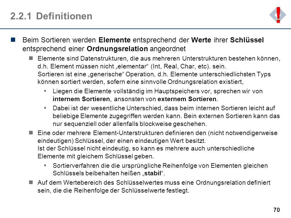 ! 2.2.1 Definitionen. Beim Sortieren werden Elemente entsprechend der Werte ihrer Schlüssel entsprechend einer Ordnungsrelation angeordnet.