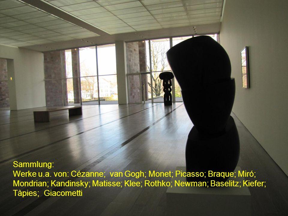 Sammlung:Werke u.a. von: Cézanne; van Gogh; Monet; Picasso; Braque; Miró; Mondrian; Kandinsky; Matisse; Klee; Rothko; Newman; Baselitz; Kiefer;