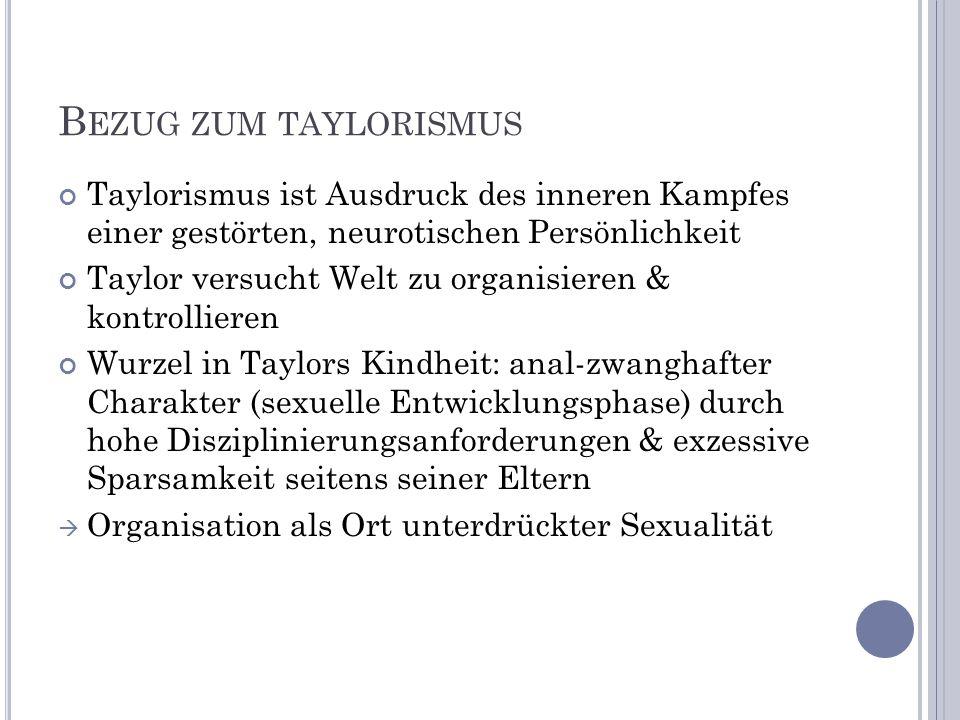 Bezug zum taylorismus Taylorismus ist Ausdruck des inneren Kampfes einer gestörten, neurotischen Persönlichkeit.