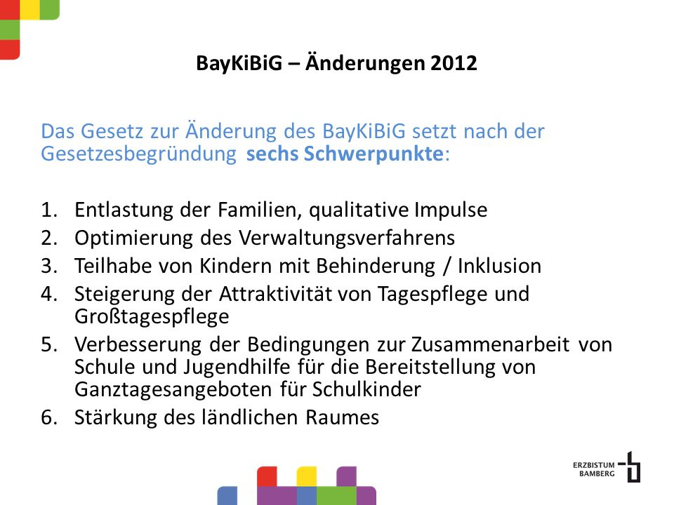 BayKiBiG – Änderungen 2012 Das Gesetz zur Änderung des BayKiBiG setzt nach der Gesetzesbegründung sechs Schwerpunkte: