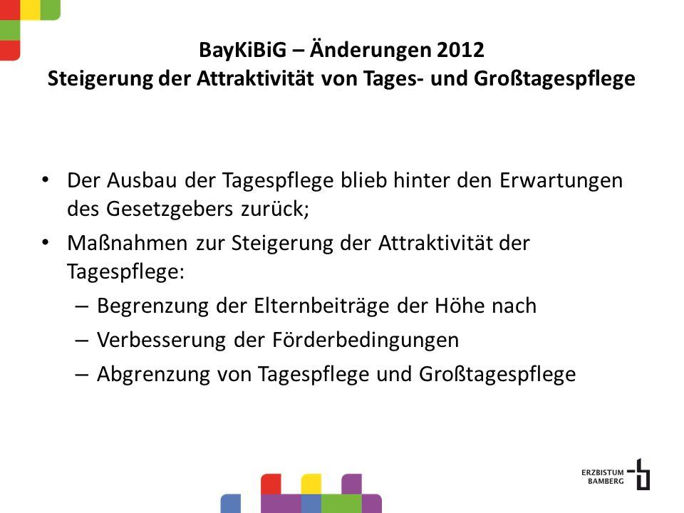 BayKiBiG – Änderungen 2012 Steigerung der Attraktivität von Tages- und Großtagespflege