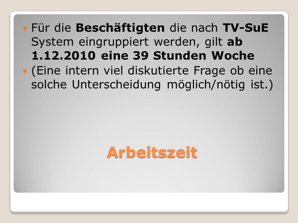 Für die Beschäftigten die nach TV-SuE System eingruppiert werden, gilt ab 1.12.2010 eine 39 Stunden Woche