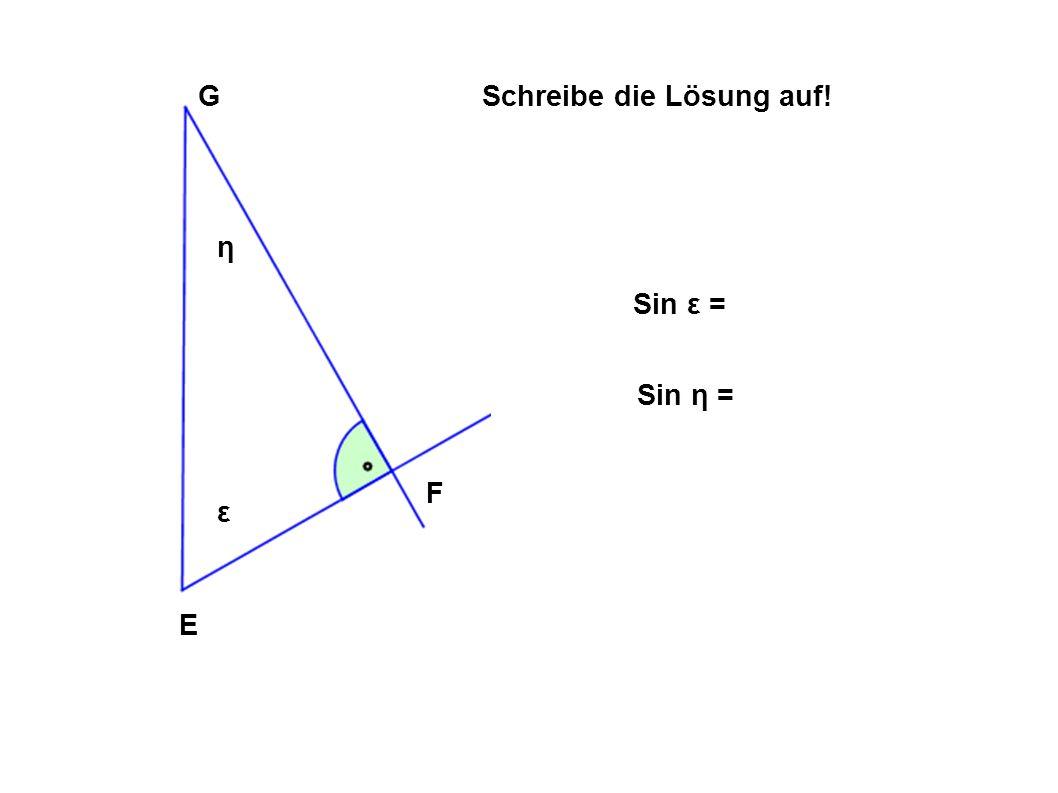 G Schreibe die Lösung auf! η Sin ε = Sin η = F ε E
