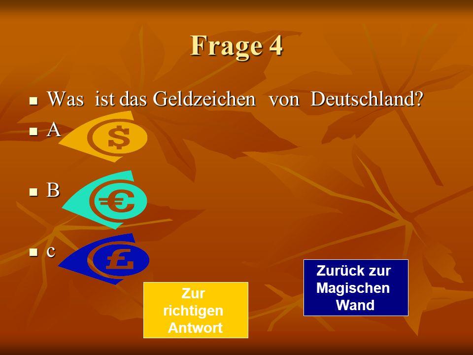 Frage 4 Was ist das Geldzeichen von Deutschland A B c Zurück zur