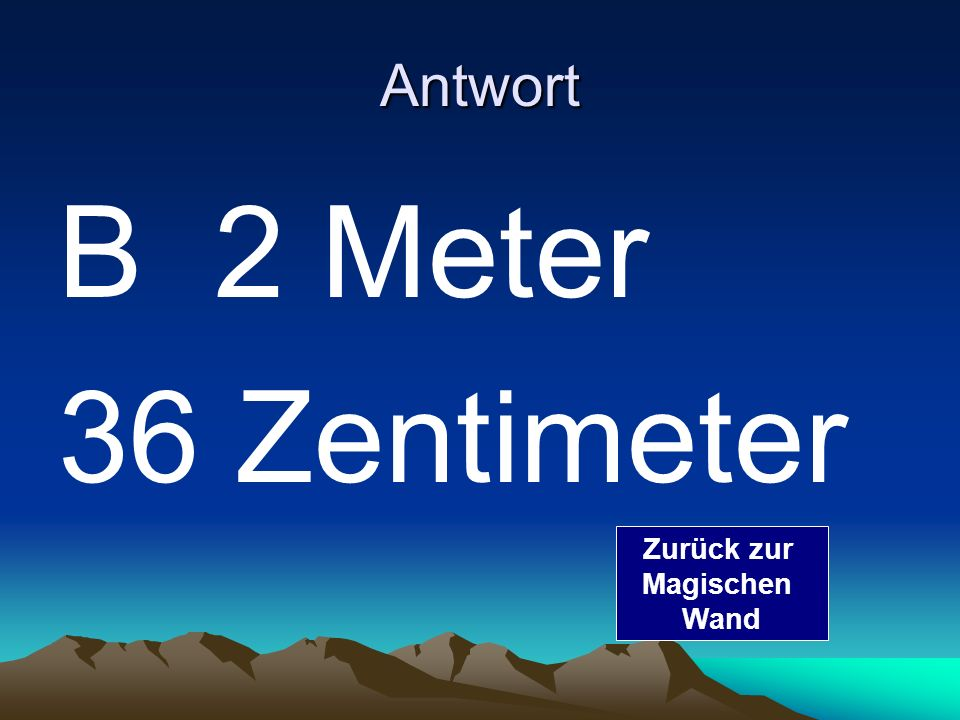 Antwort B 2 Meter 36 Zentimeter Zurück zur Magischen Wand