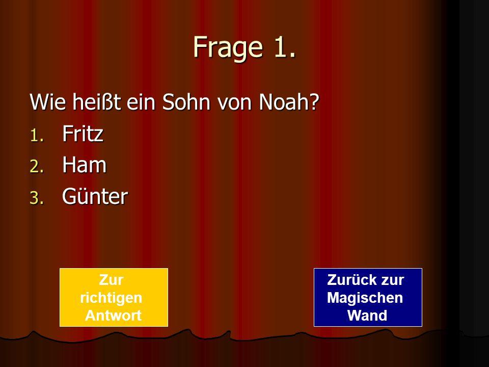 Frage 1. Wie heißt ein Sohn von Noah Fritz Ham Günter Zur richtigen