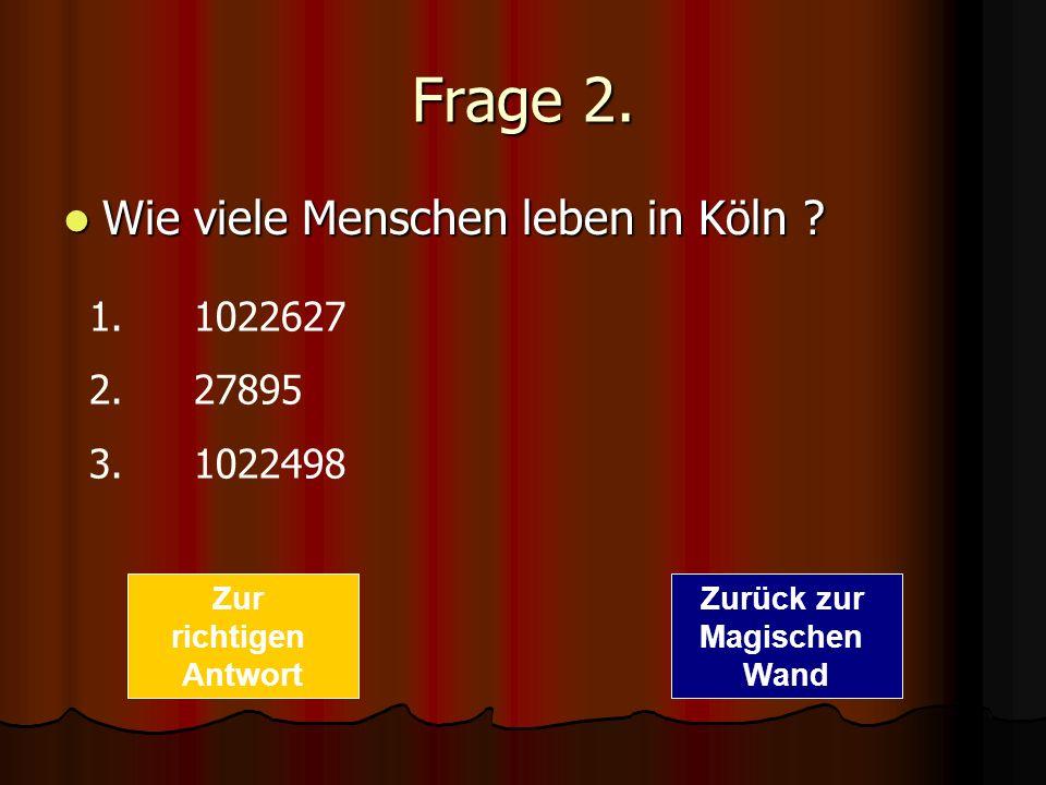 Frage 2. Wie viele Menschen leben in Köln 1. 1022627 2. 27895