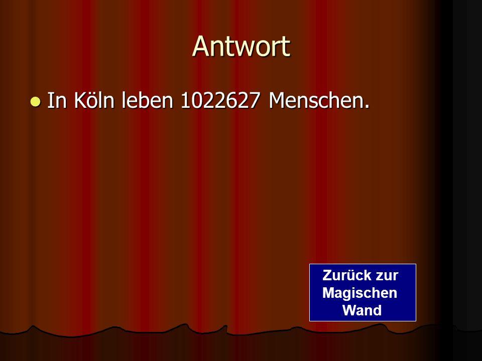 Antwort In Köln leben 1022627 Menschen. Zurück zur Magischen Wand