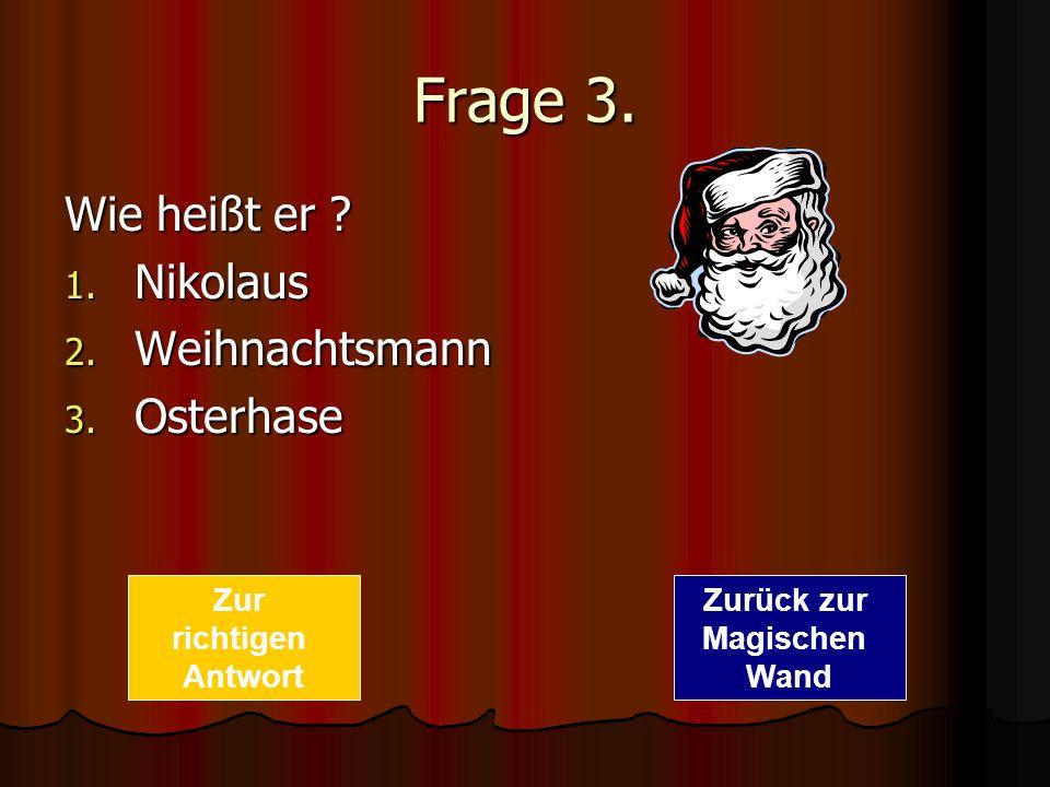 Frage 3. Wie heißt er Nikolaus Weihnachtsmann Osterhase Zur