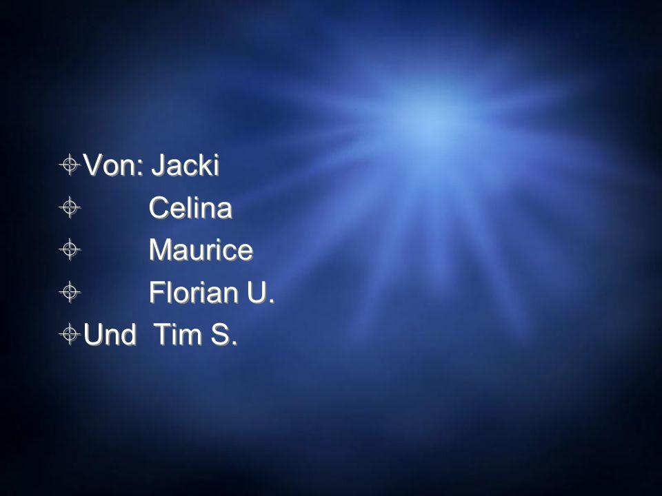 Von: Jacki Celina Maurice Florian U. Und Tim S.