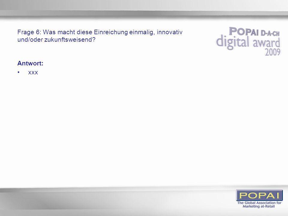 Frage 6: Was macht diese Einreichung einmalig, innovativ und/oder zukunftsweisend
