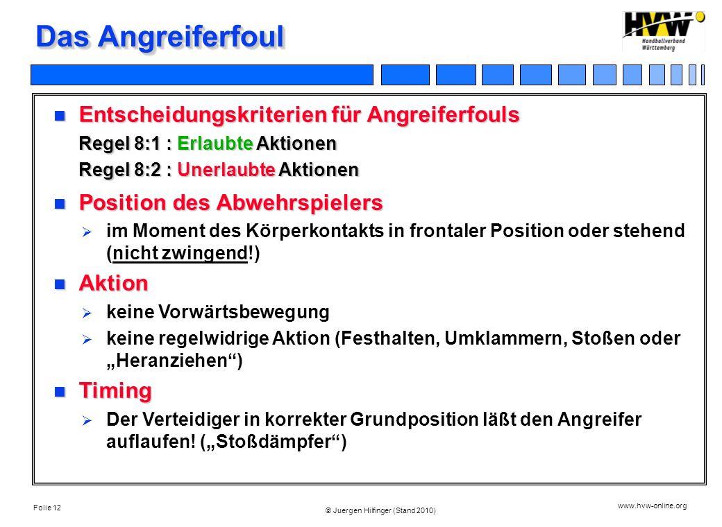 Das Angreiferfoul Entscheidungskriterien für Angreiferfouls Regel 8:1 : Erlaubte Aktionen Regel 8:2 : Unerlaubte Aktionen.