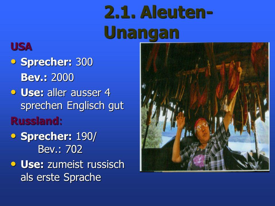 2.1. Aleuten-Unangan USA Sprecher: 300 Bev.: 2000