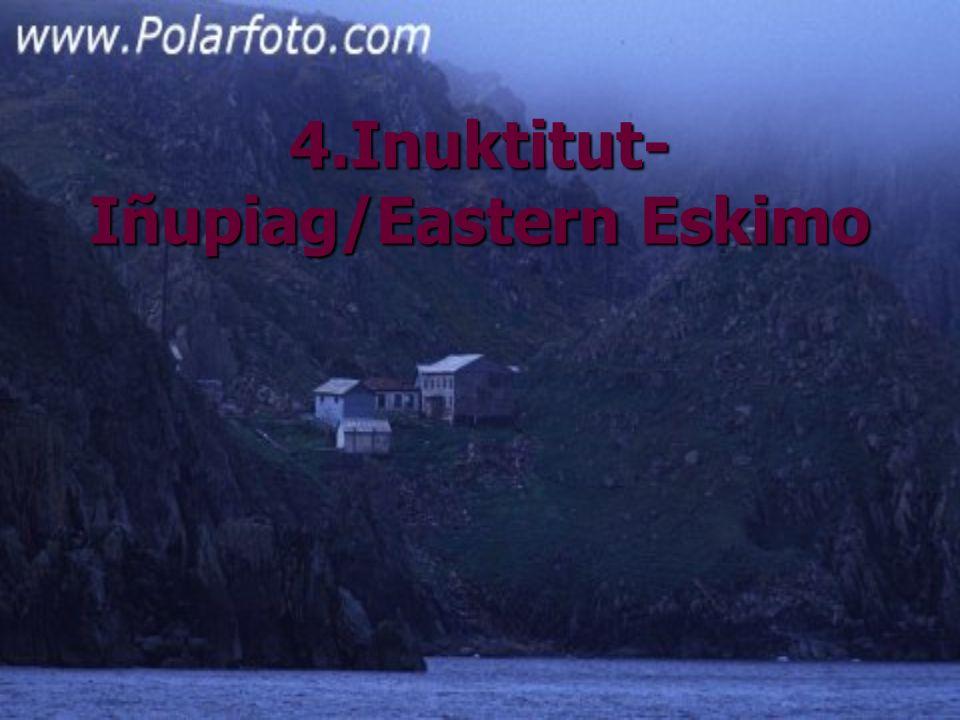 4.Inuktitut-Iñupiag/Eastern Eskimo