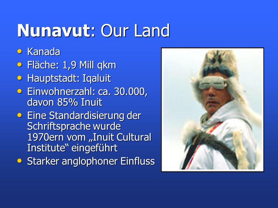 Nunavut: Our Land Kanada Fläche: 1,9 Mill qkm Hauptstadt: Iqaluit