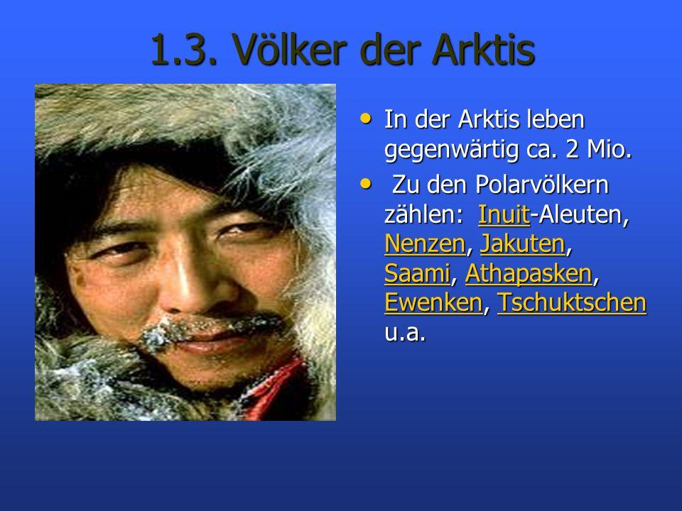 1.3. Völker der Arktis In der Arktis leben gegenwärtig ca. 2 Mio.
