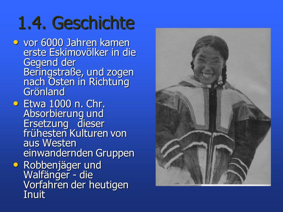 1.4. Geschichte vor 6000 Jahren kamen erste Eskimovölker in die Gegend der Beringstraße, und zogen nach Osten in Richtung Grönland.
