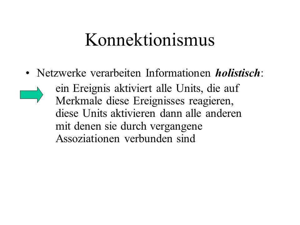 Konnektionismus Netzwerke verarbeiten Informationen holistisch: