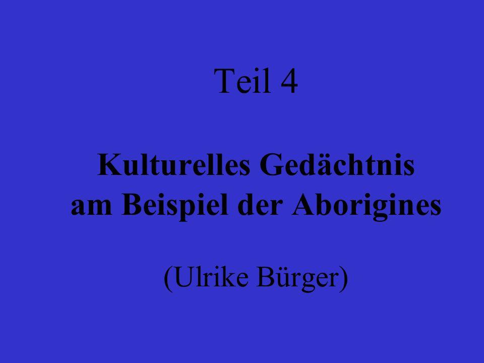 Teil 4 Kulturelles Gedächtnis am Beispiel der Aborigines (Ulrike Bürger)