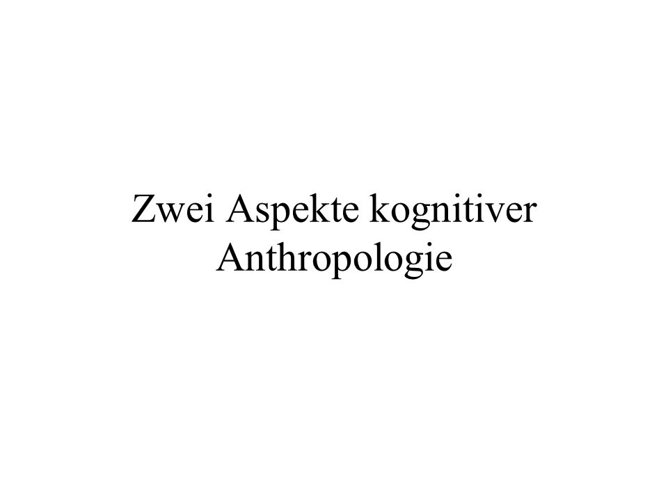 Zwei Aspekte kognitiver Anthropologie