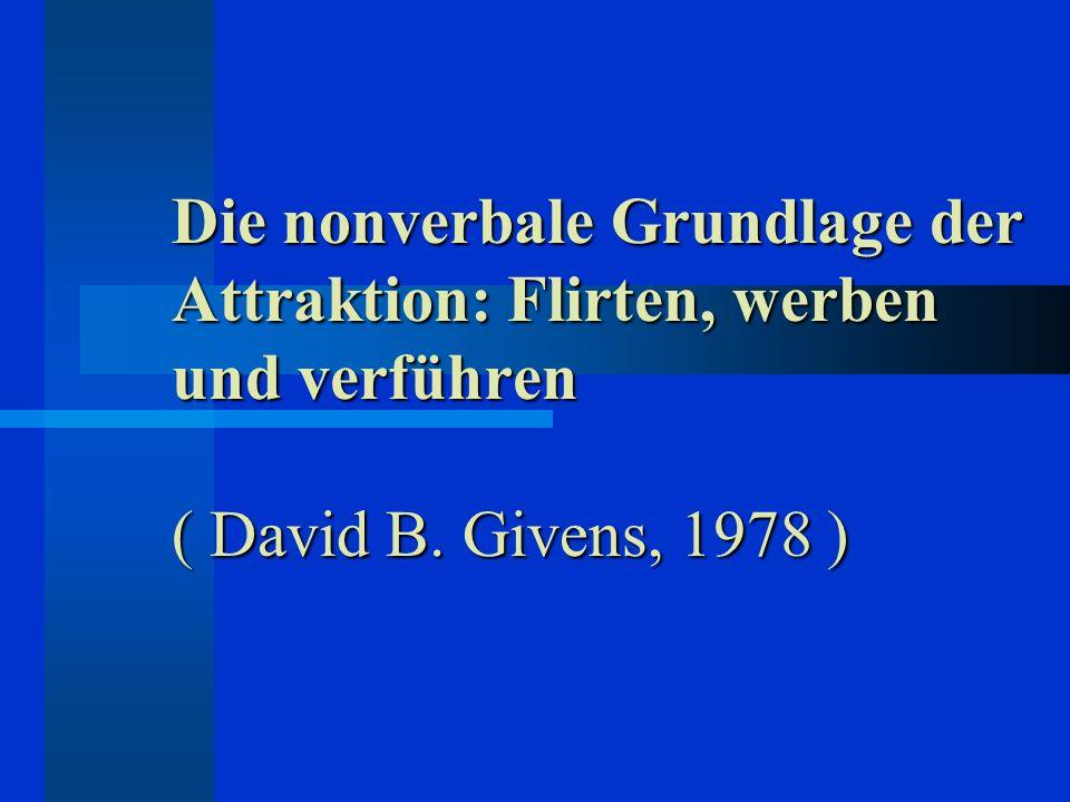 Die nonverbale Grundlage der Attraktion: Flirten, werben und verführen ( David B. Givens, 1978 )