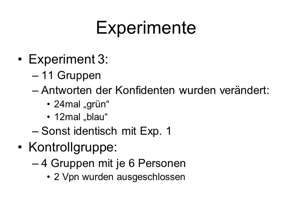 Experimente Experiment 3: Kontrollgruppe: 11 Gruppen