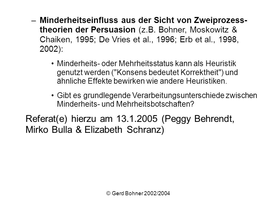 Minderheitseinfluss aus der Sicht von Zweiprozess- theorien der Persuasion (z.B. Bohner, Moskowitz & Chaiken, 1995; De Vries et al., 1996; Erb et al., 1998, 2002):