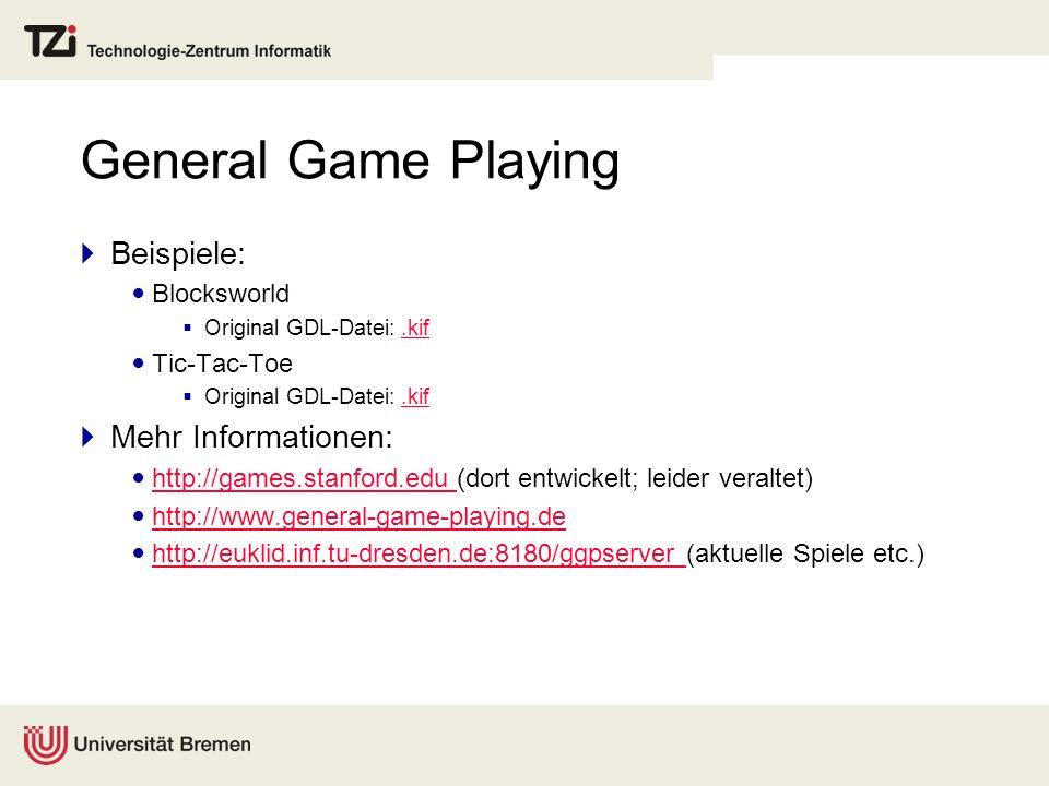 General Game Playing Beispiele: Mehr Informationen: Blocksworld